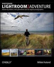 Photoshop Lightroom 2 Adventure : Mastering Adobe's Next-Generation Tool for...