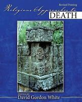 Religious Approaches to Death by David Gordon White (2013, Hardcover, Revised)