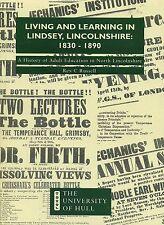 LIVING AND LEARNING IN LINDSEY LINCOLNSHIRE 1830 - 1890 published 1994