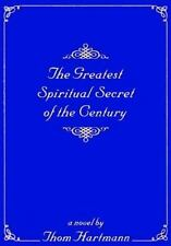 The Greatest Spiritual Secret of the Century novel by Thom Hartmann visionary fi