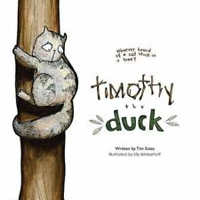 Timothy the Duck : Who Has Ever Heard of a Cat Stuck in a Tree?: By Estes, Ti...