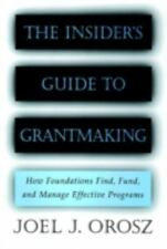 The Insider's Guide to Grantmaking : How Foundations Find, Fund, and Manage...