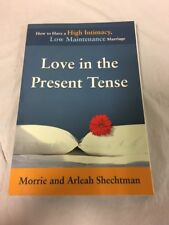 Love in the Present Tense : How to Have a High Intimacy, Low Maintenance Marria…