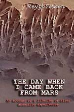 The Day When I Came Back From Mars: An Account of a Lifetime of Alien Abduction