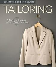 Illustrated Guide to Sewing: Tailoring: A Complete Course on Making a Profession