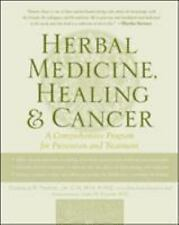 Herbal Medicine, Healing & Cancer: A Comprehensive Program for Prevention and T