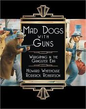 Mad Dogs with Guns : Wargaming in the Gangster Era by Howard Whitehouse and...