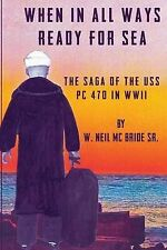 NEW When In All Ways Ready For Sea: The Saga Of The USS PC 470 During WWII