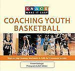 Knack Coaching Youth Basketball: Step-By-Step Strategy, Mechanics & Drills For C
