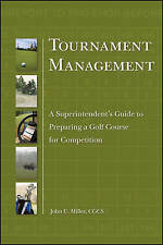 Tournament Management: A Superintendent's Guide to Preparing a Golf Course for C
