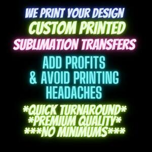 Custom printed Sublimation Transfers, Your design we print and ship! Sublimation