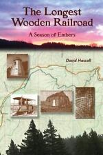 The Longest Wooden Railroad: A Season of Embers by Hascall, Mr David C