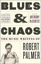 Blues & Chaos: The Music Writing of Robert Palmer by Robert Palmer...
