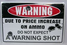 WARNING DUE TO PRICE INCREASE ON AMMO DO NOT EXPECT A WARNING SHOT METAL SIGN LG