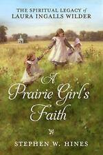 A PRAIRIE GIRL'S FAITH : THE SPIRITUAL LEGACY OF LAURA INGALLS WILDER (2018, Hardcover)