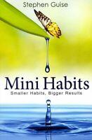Mini Habits : Smaller Habits, Bigger Results, Paperback by Guise, Stephen, Li...