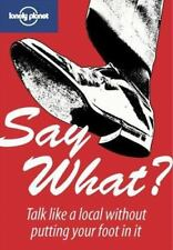 Say What?: Talk Like A Local Without Putting Your Foot in It (Lonely-ExLibrary