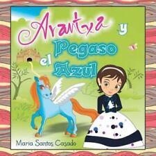 Arantxa y el Pegaso Azul by Maria Santos Casado (2013, Paperback)