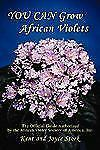 You Can Grow African Violets: The Official Guide Authorized by the African Viole