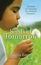 Seeds of Tomorrow : Solutions for Improving Our Children's Education by...