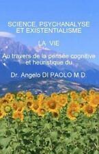 Science, Psychanalyse et Existentialisme : La VIE, Au Travers de la Pensee...
