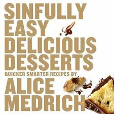 Sinfully Easy Delicious Desserts by Alice Medrich (2012, Softcover)
