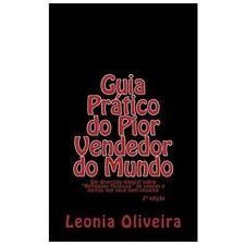 Guia Pr�tico Do Pior Vendedor Do Mundo : Um Divertido Manual Sobre Refinadas...