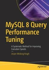 MySql 8 Query Performance Tuning: A Systematic Method for Improving Executi.