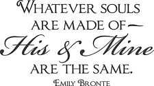 WHATEVER SOULS ARE MADE OF HIS AND MINE ARE THE SAME Emily Bronte Wall Decal