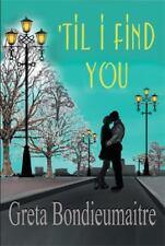 'Til I Find You by Greta Bondieumaitre (2013, Paperback)