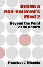 Inside a Non-Believer's Mind 2 : Beyond the Point of No Return by Francisco...