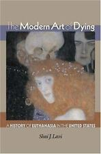 The Modern Art of Dying: A History of Euthanasia in the United States-ExLibrary