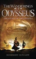 Wanderings of Odysseus : The Story of the Odyssey, Paperback by Sutcliff, Ros...