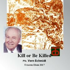 Kill or Be Killed: Pfc. Vern Schmidt of the 90th Infantry Division, World War II