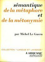 Michel Le Guern = SÉMANTIQUE DE LA MÉTAPHORE ET DE LA MÉTONYMIE