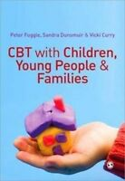 CBT with Children, Young People and Families by Peter Fuggle, Sandra Dunsmuir, V
