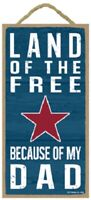 Land of the Free because of my Dad Patriotic Military Wood Sign Plaque USA Made