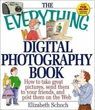 The Everything Digital Photography Book : How to Take Great Pictures, Send Them