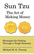 Sun Tzu the Art of Making Money : Strategies for Getting Through a Tough...