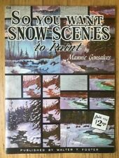 SO YOU WANT SNOW SCENES TO PAINT Mannic Gonsalves Art Book Walter Foster
