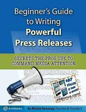 Beginner's Guide to Writing Powerful Press Releases: Secrets the Pros Use to Com