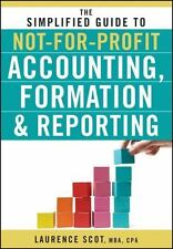 The Simplified Guide to Not-for-Profit Accounting, Formation and Reporting, Scot