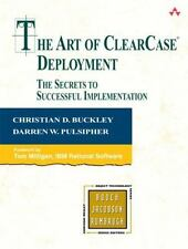 The Art of ClearCase(R) Deployment: The Secrets to Successful Implementation