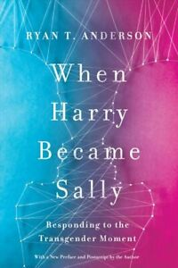 When Harry Became Sally Responding to the Transgender Moment 9781641770484