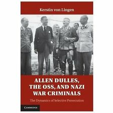 Allen Dulles, The Oss, And Nazi War Criminals: The Dynamics Of Selective Pros...