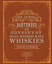 The Curious Bartender: An Odyssey of Malt, Bourbon & Rye Whiskies Stephenson, Tr