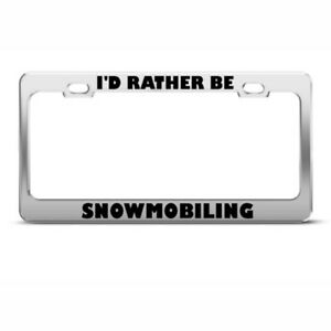 I'D Rather Be Snowmobiling Sport Steel Metal License Plate Frame