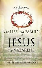 An Account : The Life and Family of Jesus the Nazarene by Christian...