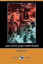 Joan of Arc of the North Woods by Holman Day (2008, Paperback)