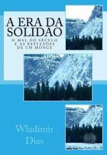 A Era Da Solidão : O Mal Do Século e As Reflexões de Um Monge by Wladimir...